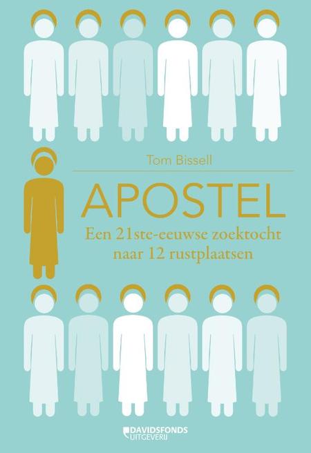 APOSTEL -  een 21ste eeuwse zoektocht naar 12 rustplaatsen - Tom Bissell