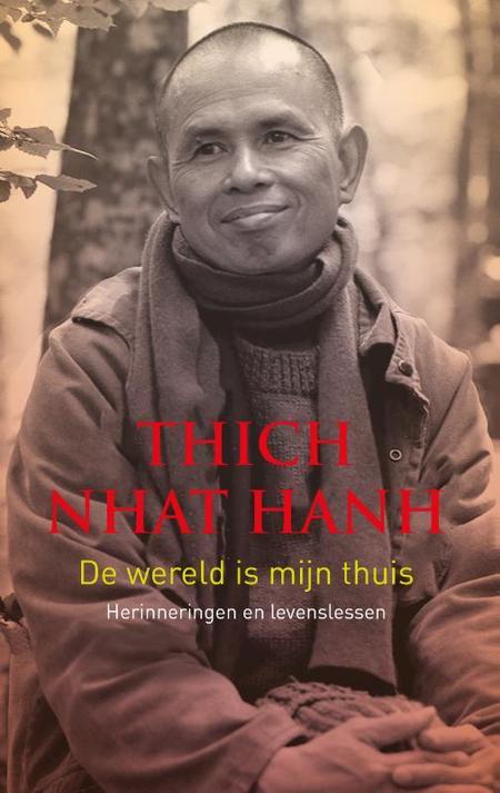 DE WERELD IS MIJN THUIS - Thich Nhat Hanh - Herinneringen en levenslessen