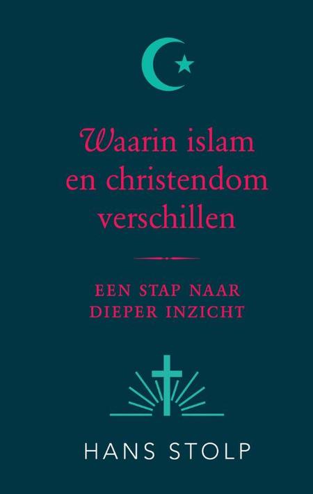 WAARIN CHRISTENDOM EN ISLAM VERSCHILLEN - Hans Stolp