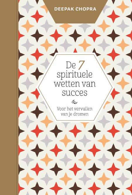 DE 7 SPIRITUELE WETTEN VAN SUCCES - voor het vervullen van je dromen - D.Chopra
