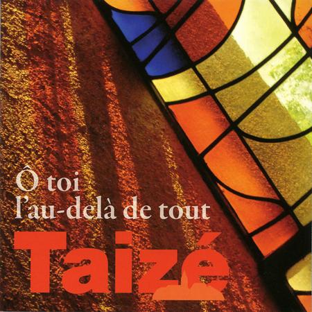 O TOI L'AU-DELA DE TOUT - TAIZE