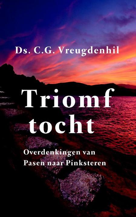 TRIOMFTOCHT - overdenkingen van Pasen naar Pinksteren - Ds.Vreugdenhil