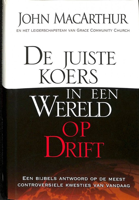 JUISTE KOERS IN EEN WERELD OP DRIFT - JOHN MACARTHUR
