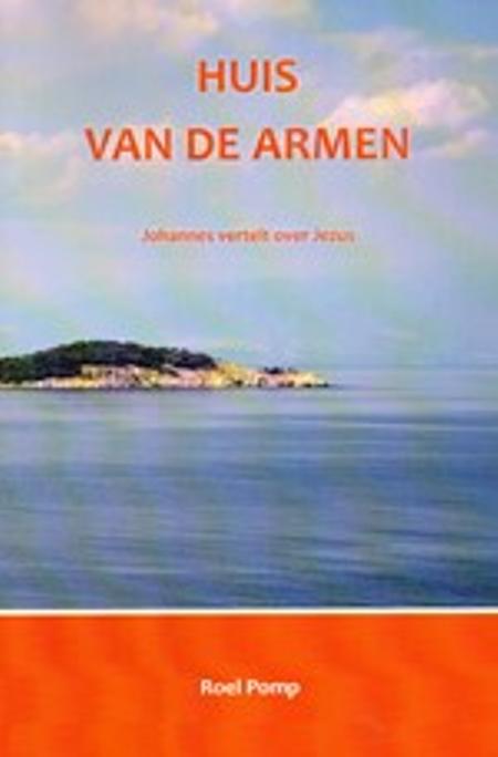 HUIS VAN DE ARMEN, JOHANNES VERTELT OVER JEZUS - ROEL POMP