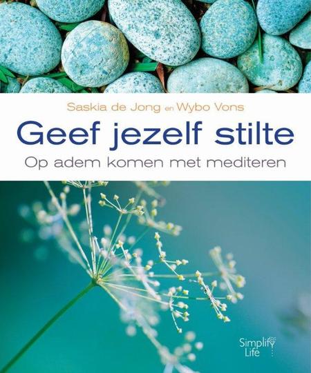GEEF JEZELF STILTE - Saskia de Jong - Wybo Vons - op adem komen..