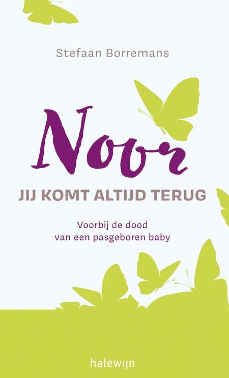 NOOR - jij komt altijd terug - S. Borremans - voorbij de dood ve pasgeboren baby