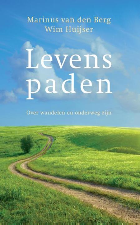 LEVENSPADEN - over wandelen en onderweg zijn - M. Van den Berg