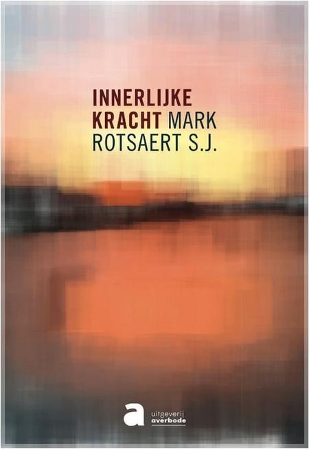 INNERLIJKE KRACHT - Mark Rotsaert sj.