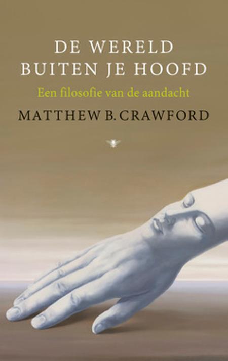 DE WERELD BUITEN JE HOOFD - een filosofie van de aandacht - M.B.Crawford