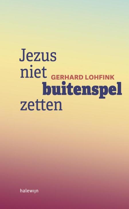 JEZUS NIET BUITENSPEL ZETTEN - GEHRARD LOHFINK