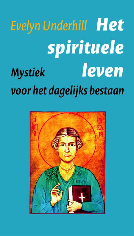 HET SPIRITUELE LEVEN - Evelyn Underhill