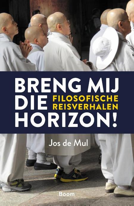 BRENG MIJ DIE HORIZON - Filosofische reisverhalen - Jos de Mul