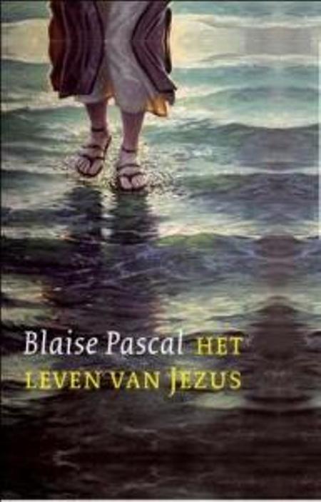HET LEVEN VAN JEZUS - BLAISE PASCAL