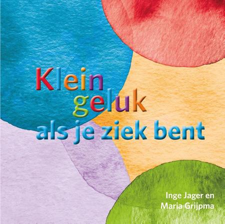KLEIN GELUK ALS JE ZIEK BENT - Inge Jager/ M. Grijpma