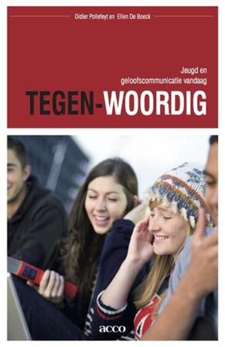 TEGEN-WOORDIG - JEUGD EN GELOOFSCOMMUNICATIE VANDAAG - ELLEN DE BOECK
