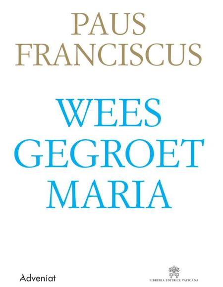 WEES GEGROET MARIA - Paus Franciscus