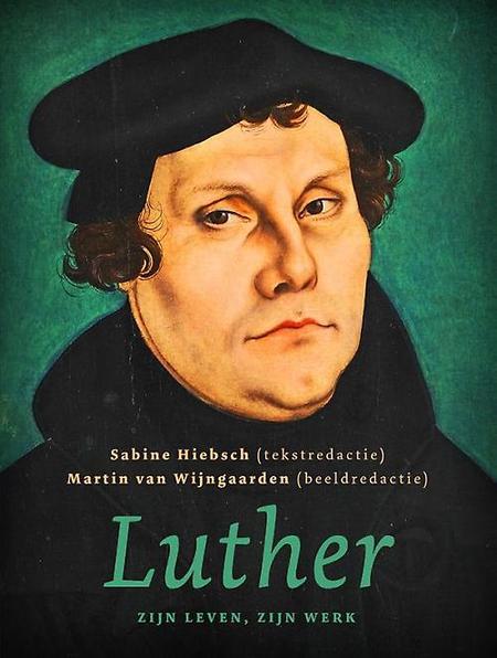 LUTHER - zijn leven, zijn werk - S. Hiebsch / M.L. van Wijngaarden