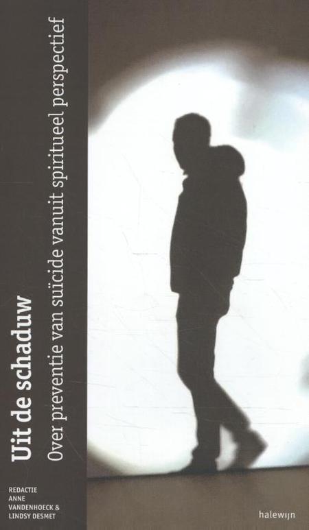 UIT DE SCHADUW - red. A. Vandenhoeck / L. Desmet - Over preventie van suïcide