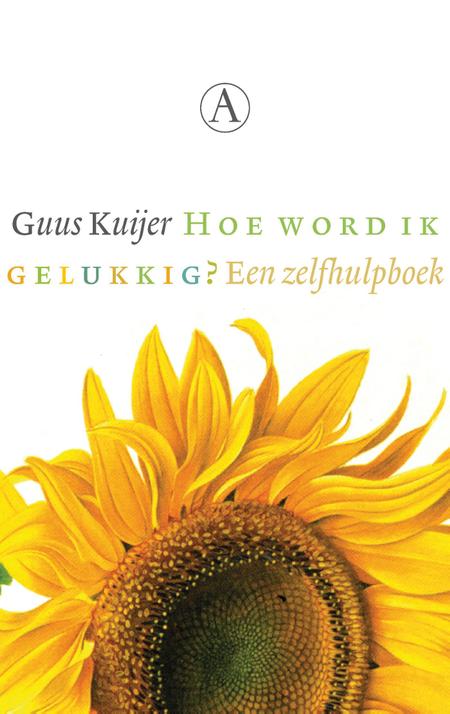 HOE WORD IK GELUKKIG - een zelfhulpboek - GUUS KUIJER