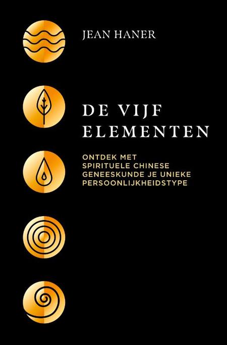 DE VIJF ELEMENTEN - SPIRITUELE CHINESE GENEESKUNDE - Jean Haner