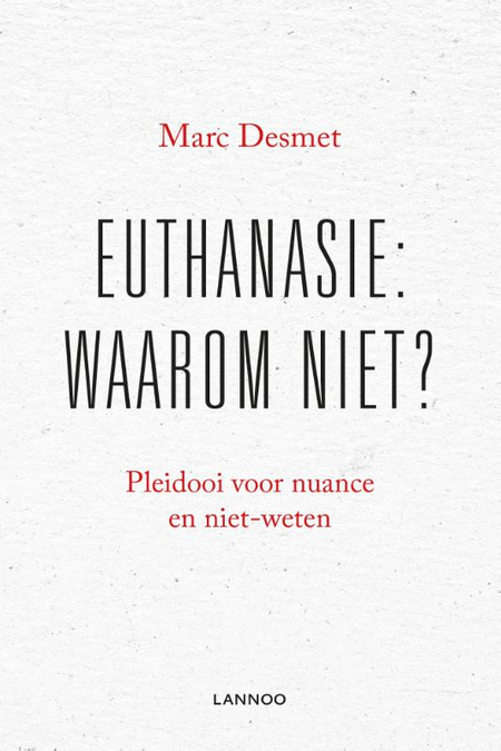 EUTHANASIE WAAROM NIET? - MARC DESMET