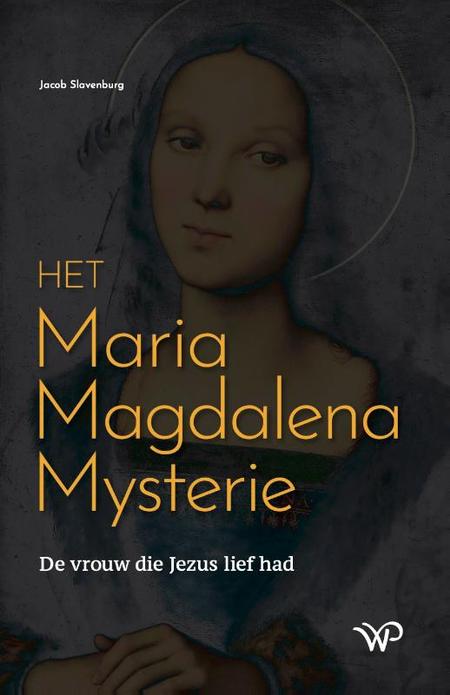 HET MARIA MAGDALENA MYSTERIE - Jacob Slavenburg