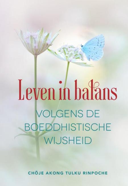 LEVEN IN BALANS VOLGENS DE BOEDDHISTISCHE WIJSHEID - Chöje A.T. Rinpoche