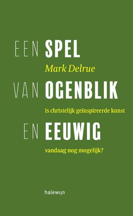 EEN SPEL VAN OGENBLIK EN EEUWIG - Marc Delrue