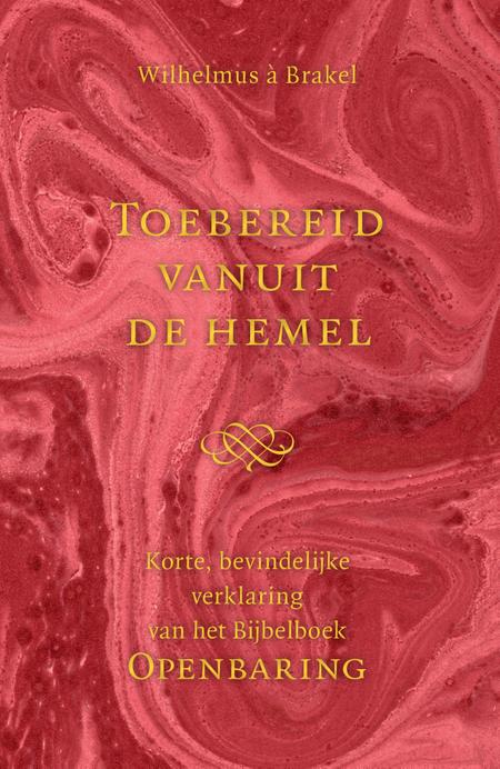 TOEBEREID VANUIT DE HEMEL - bij het boek openbaring - W à Brakel