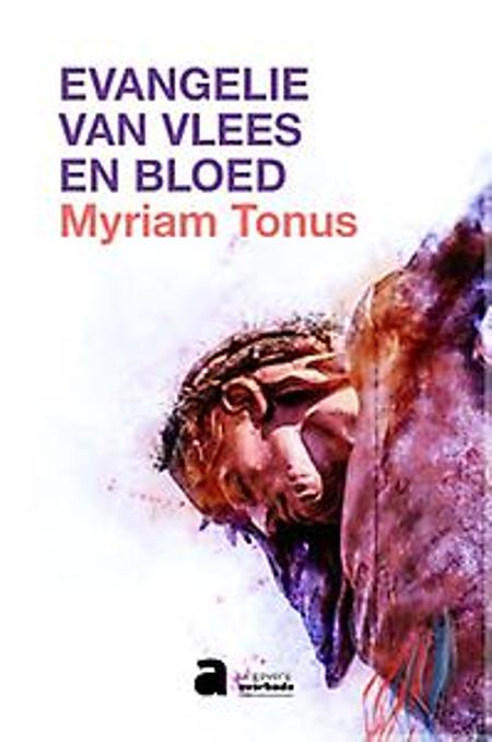 EVANGELIE VAN VLEES EN BLOED - Myriam Tonus