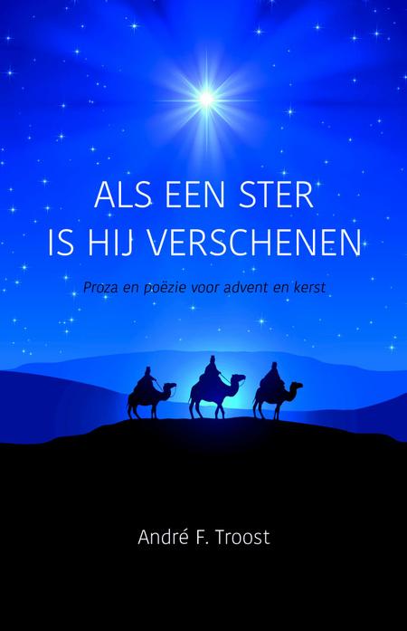 ALS EEN STER IS HIJ VERSCHENEN - voor advent en kerst - A. Troost