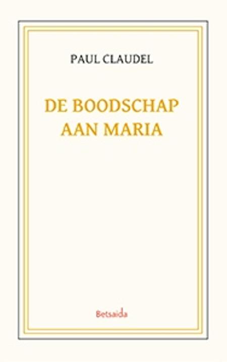 DE BOODSCHAP AAN MARIA - PAUL CLAUDEL