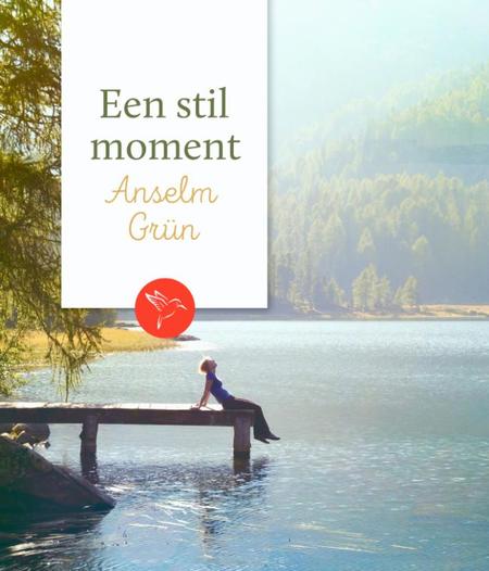 EEN STIL MOMENT - Anselm Grün