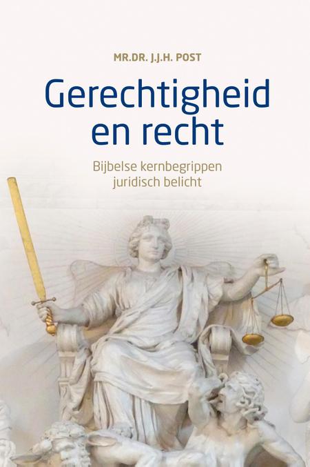 GERECHTIGHEID EN RECHT - BIJBELSE KERNBEGRIPPEN JURIDISCH BELICHT