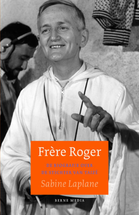 FRERE ROGER - Biografie over de stichter van Taizé - Sabine Laplane