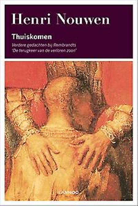 THUISKOMEN - HENRI NOUWEN - terugkeer van de verloren zoon