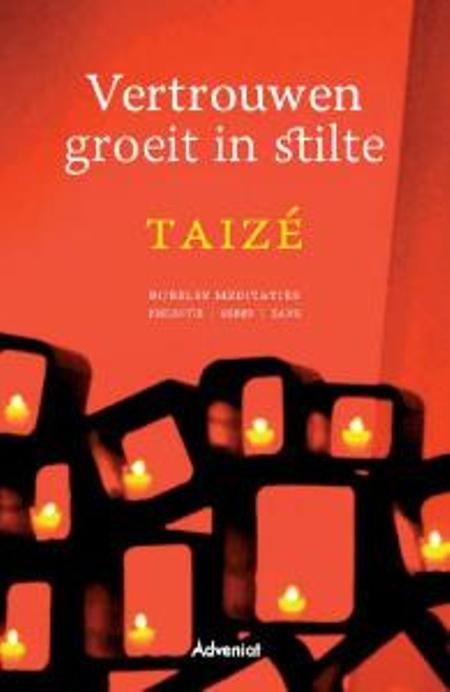 VERTROUWEN GROEIT IN STILTE -  Taizé  - Bijbelse meditaties