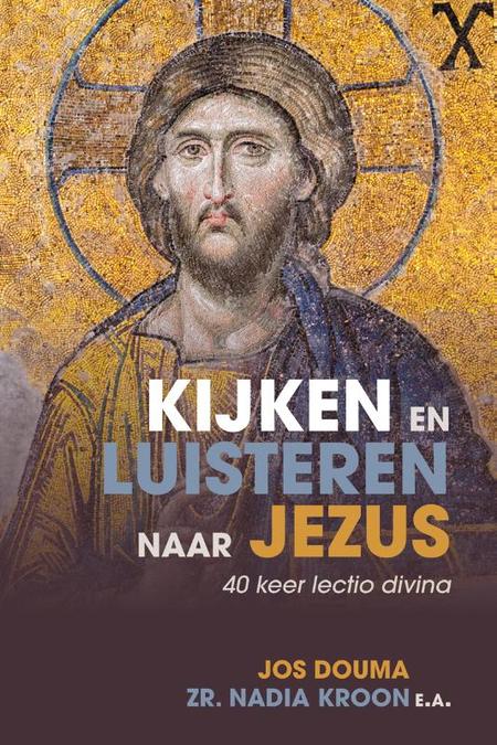 KIJKEN EN LUISTEREN NAAR JEZUS - 40 keer lectio divina