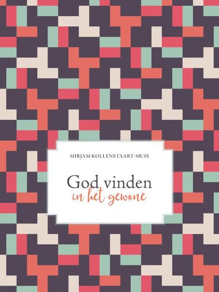 GOD VINDEN IN HET GEWONE - M. Kollenstaart - Muis