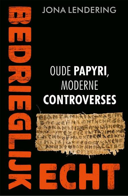 BEDRIEGLIJK ECHT - Oude papyri, moderne controverses - J. Lendering
