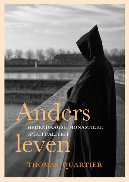 ANDERS LEVEN - HEDENDAAGSE MONASTIEKE SPIRITUALITEIT - THOMAS QUARTIER
