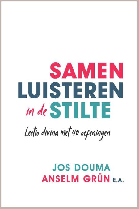 SAMEN LUISTEREN IN DE STILTE - J.Douma/A. Grün - lectio divina met 40 oef.