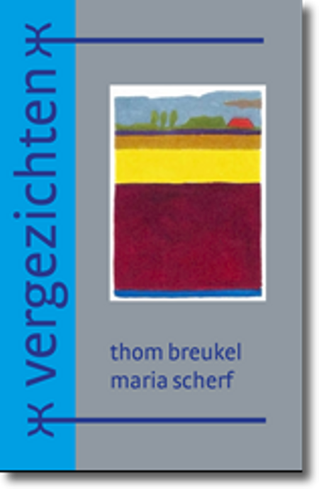 VERGEZICHTEN  - Thom breukel - Maria Scherf