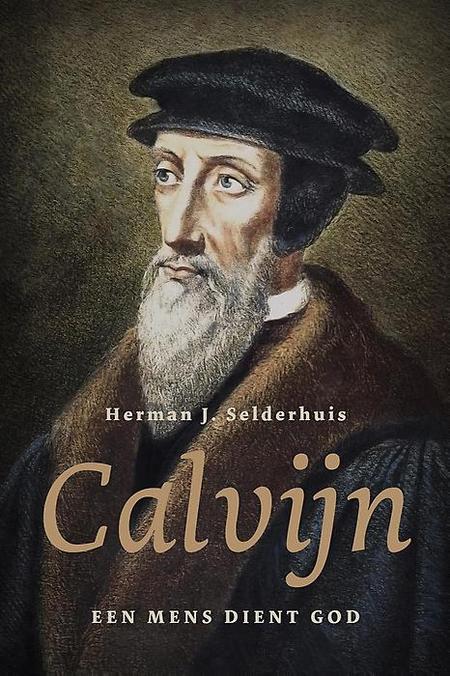 CALVIIJN - een mens dient God - H.J. Selderhuis