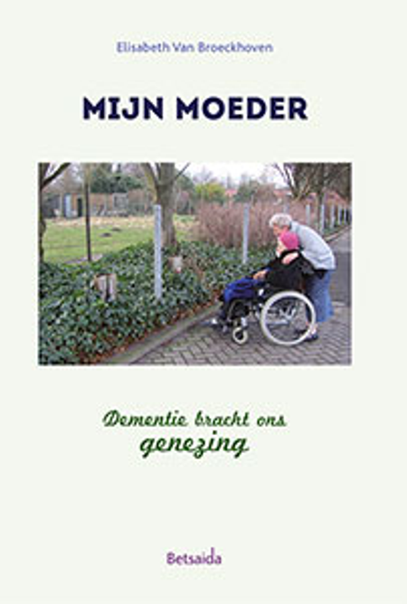 MIJN MOEDER - dementie bracht ons genezing - E. Van Broeckhoven