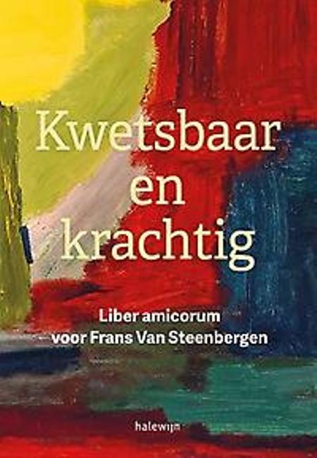 KWETSBAAR EN KRACHTIG - Lib amic. voor F.V.STEENBERGEN - HALEWIJN