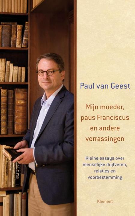 MIJN MOEDER, PAUS FRANCISCUS EN ANDERE VERRASSINGEN - PAUL VAN GEEST