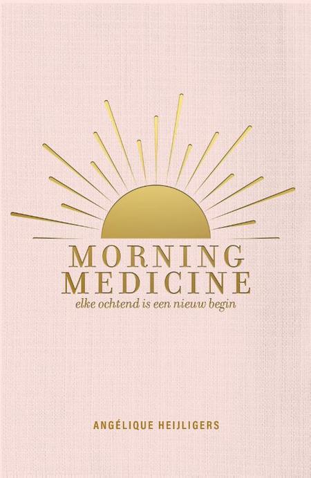 MORNING MEDICINE - elke ochtend is een nieuw begin - A. Heijligers