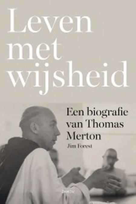 LEVEN MET WIJSHEID - Een biografie van Thomas Merton - Jim Forest