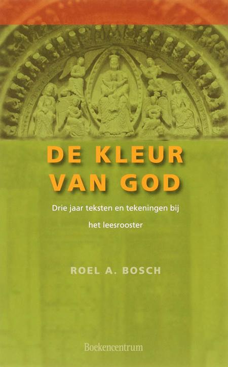 DE KLEUR VAN GOD - ROEL BOSCH